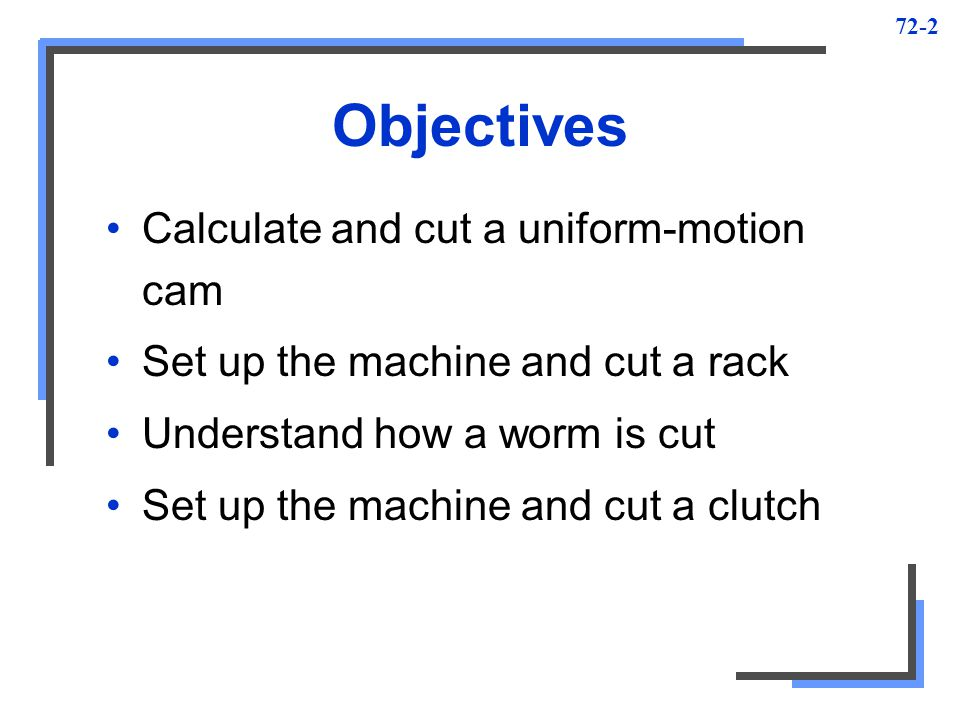 Objectives Calculate and cut a uniform-motion cam