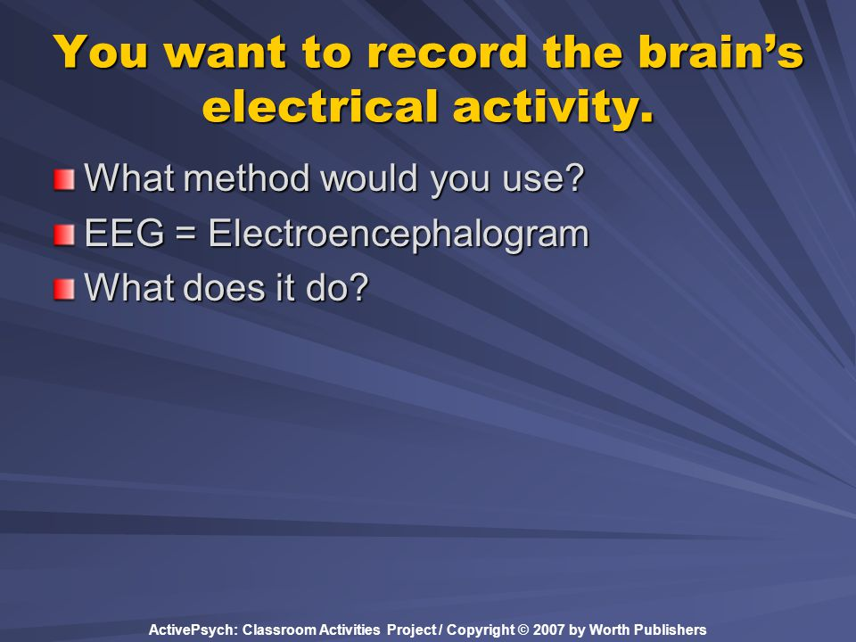You want to record the brain's electrical activity.