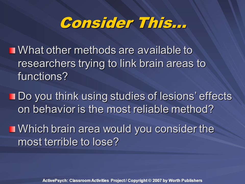 Consider This… What other methods are available to researchers trying to link brain areas to functions