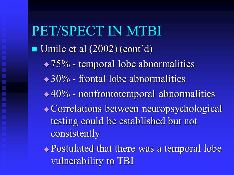 PET/SPECT IN MTBI Umile et al (2002) (cont'd)