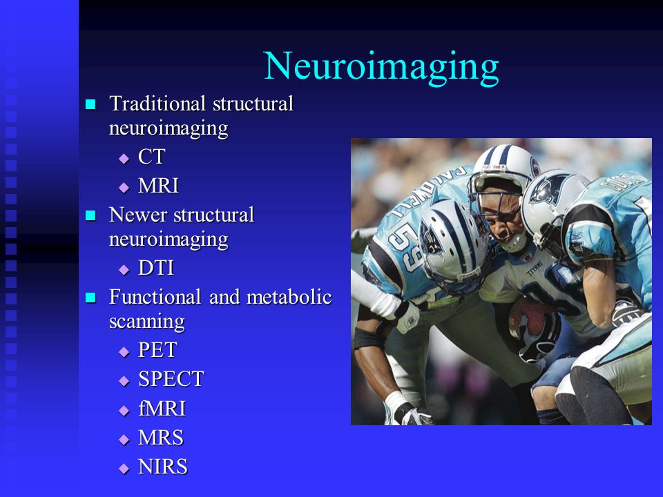 Neuroimaging Traditional structural neuroimaging CT MRI