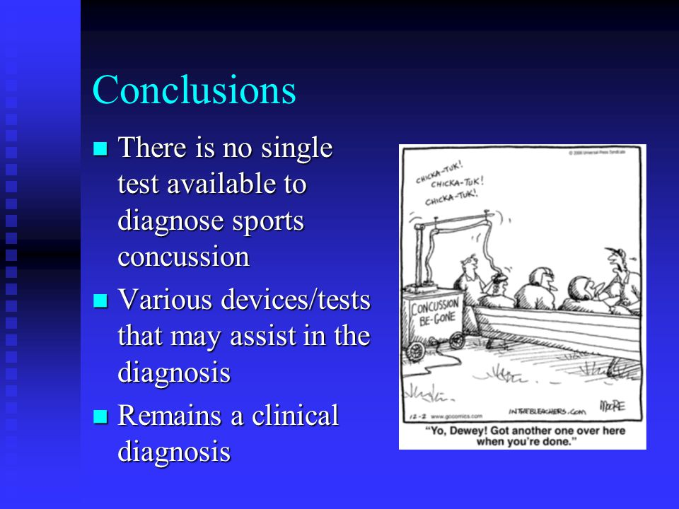 Conclusions There is no single test available to diagnose sports concussion. Various devices/tests that may assist in the diagnosis.
