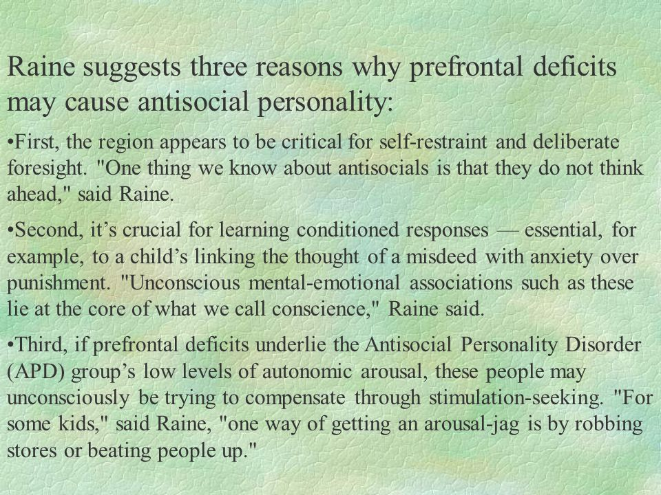 Raine suggests three reasons why prefrontal deficits may cause antisocial personality: