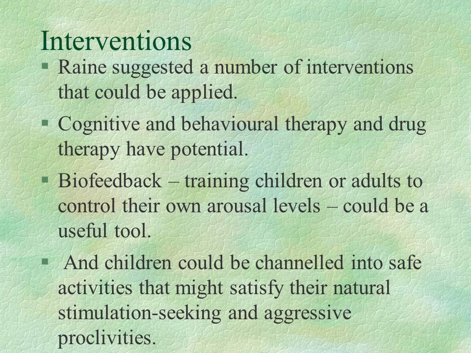 Interventions Raine suggested a number of interventions that could be applied.