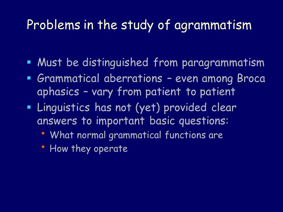 Problems in the study of agrammatism