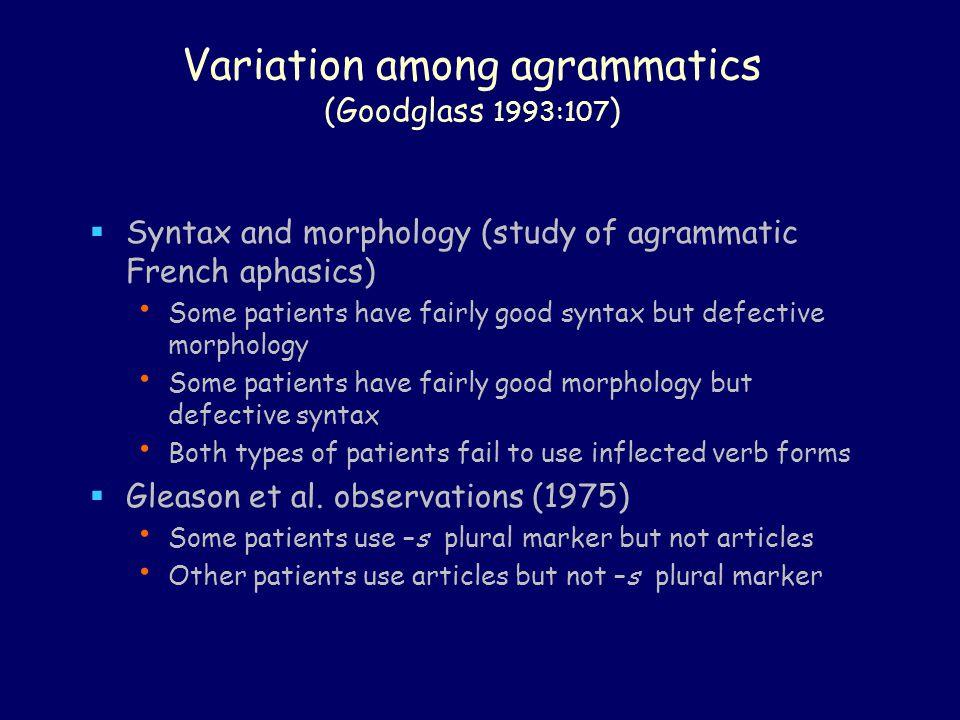 Variation among agrammatics (Goodglass 1993:107)