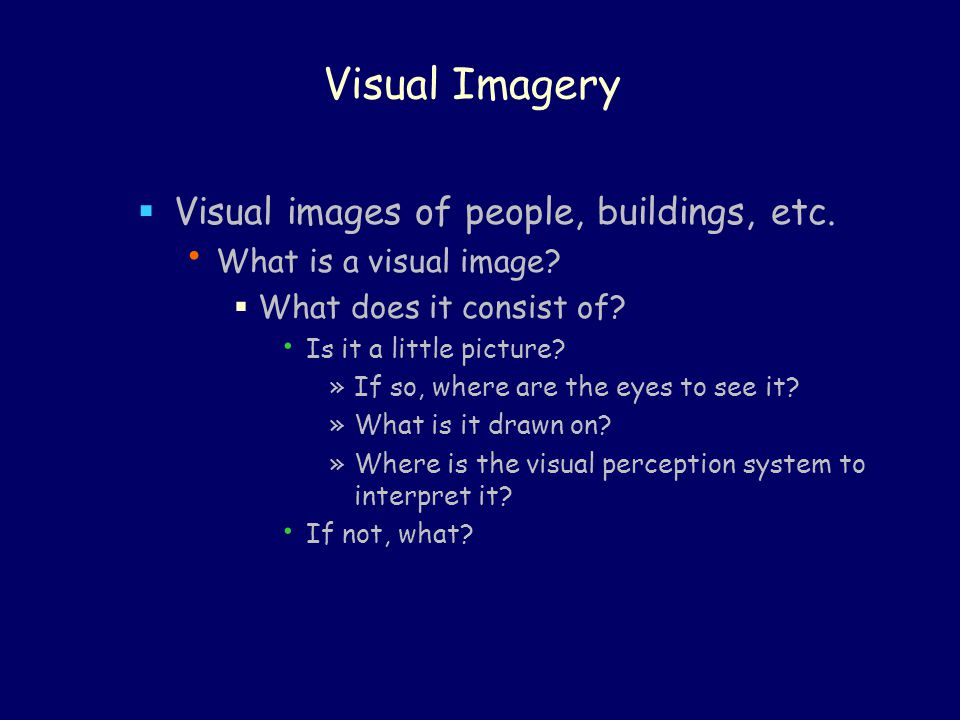 Visual Imagery Visual images of people, buildings, etc.
