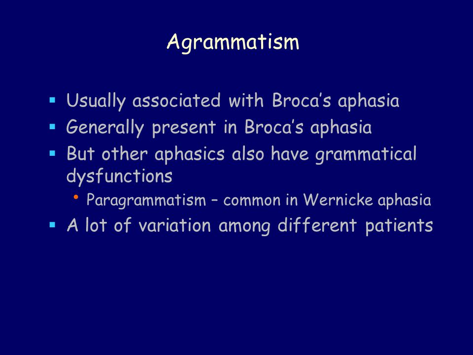 Agrammatism Usually associated with Broca's aphasia