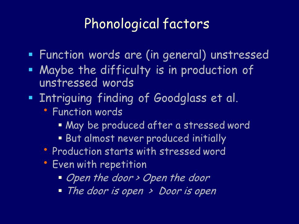 Phonological factors Function words are (in general) unstressed