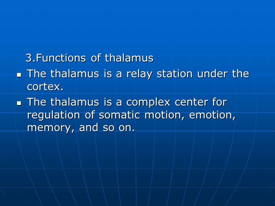 3.Functions of thalamus The thalamus is a relay station under the cortex.