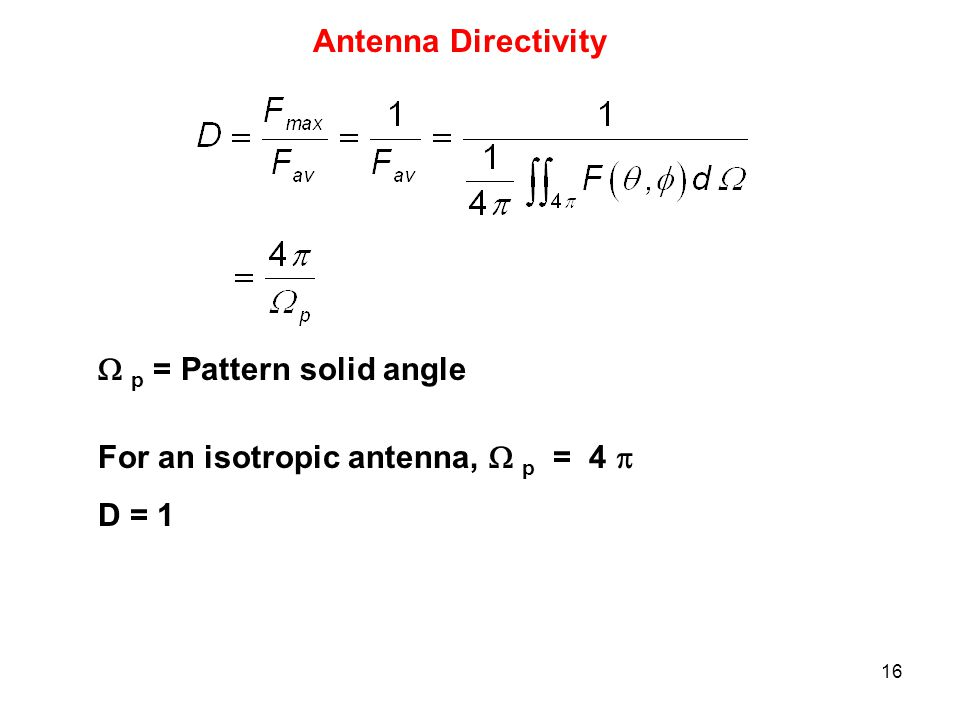 Antenna Directivity  p = Pattern solid angle For an isotropic antenna,  p = 4  D = 1