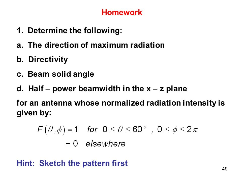 Homework 1. Determine the following: a. The direction of maximum radiation. b. Directivity. c. Beam solid angle.