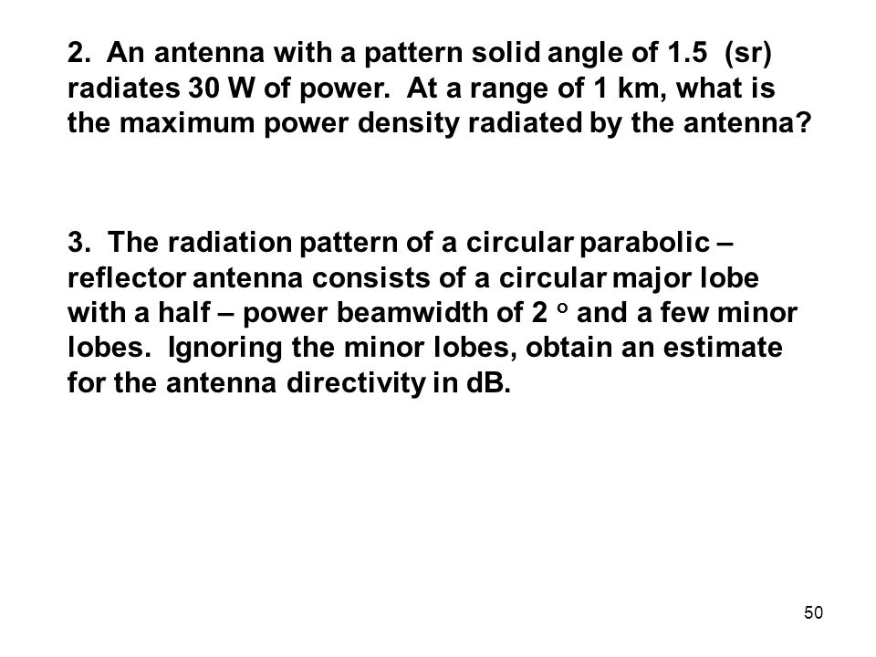 2. An antenna with a pattern solid angle of 1
