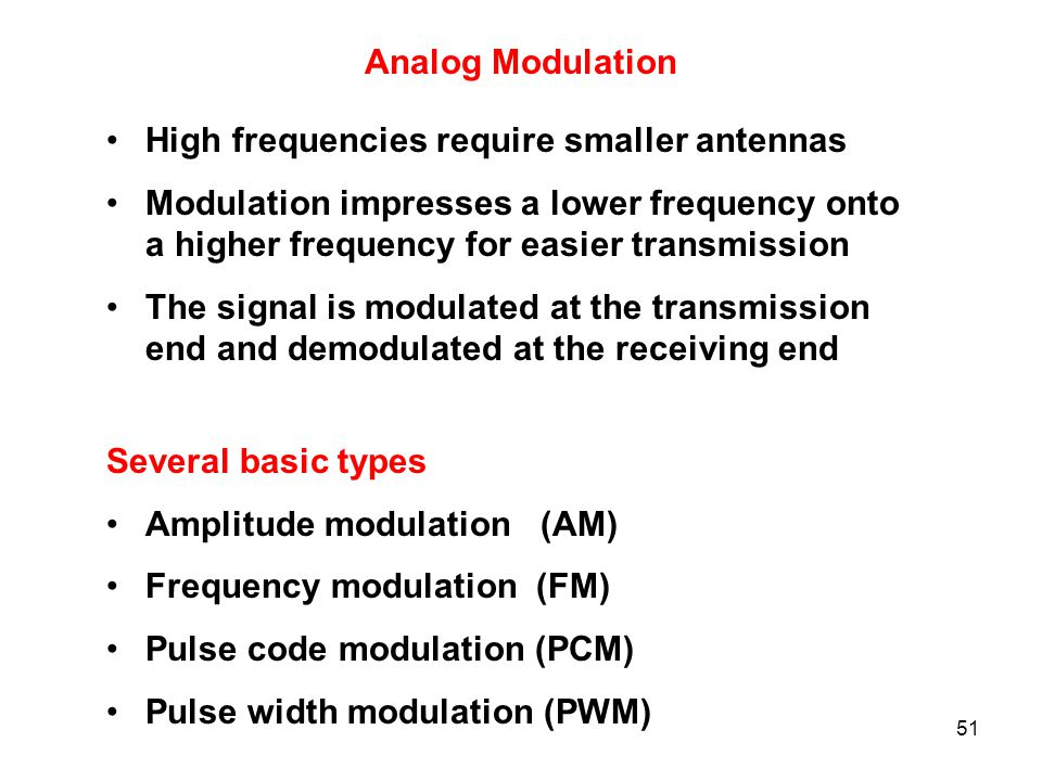 Analog Modulation High frequencies require smaller antennas. Modulation impresses a lower frequency onto a higher frequency for easier transmission.