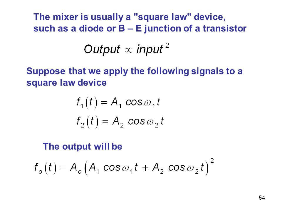 The mixer is usually a square law device, such as a diode or B – E junction of a transistor