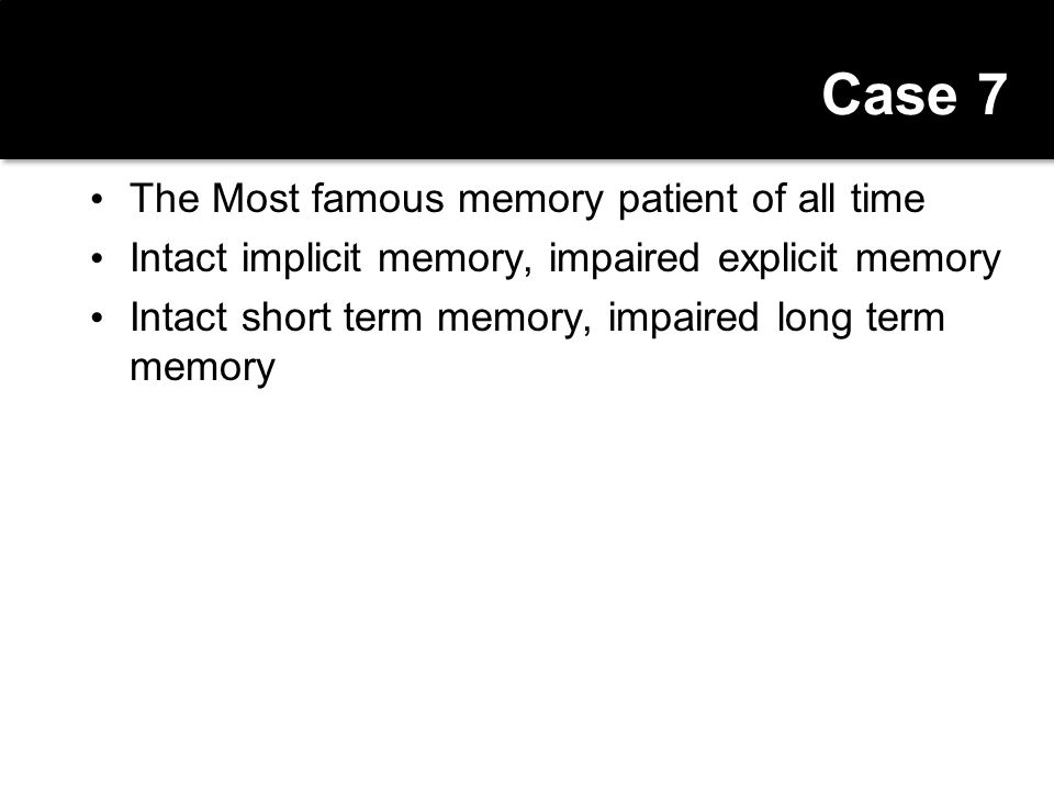 Case 7 The Most famous memory patient of all time