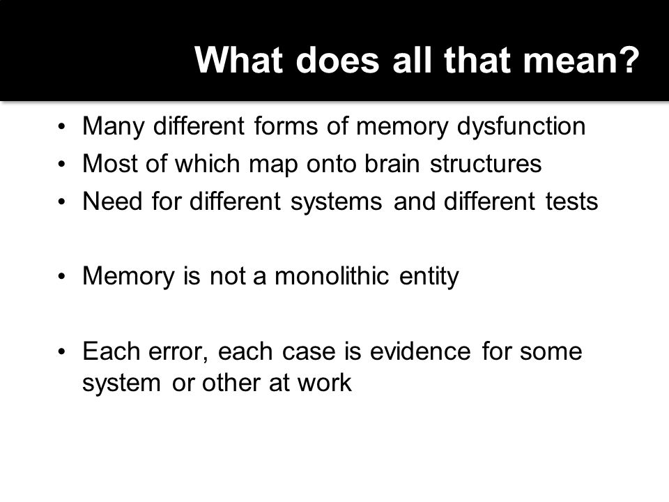 What does all that mean Many different forms of memory dysfunction