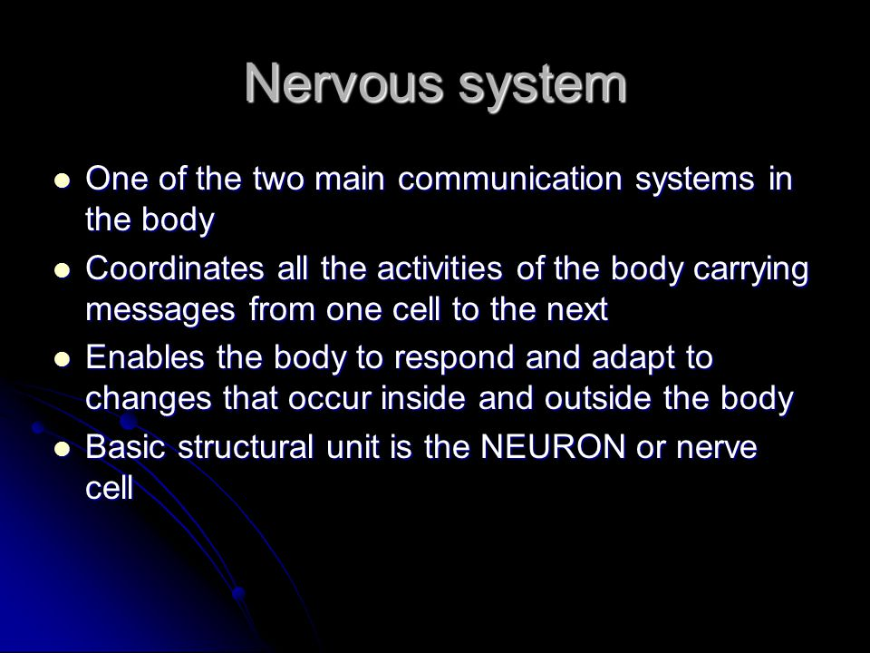Nervous system One of the two main communication systems in the body