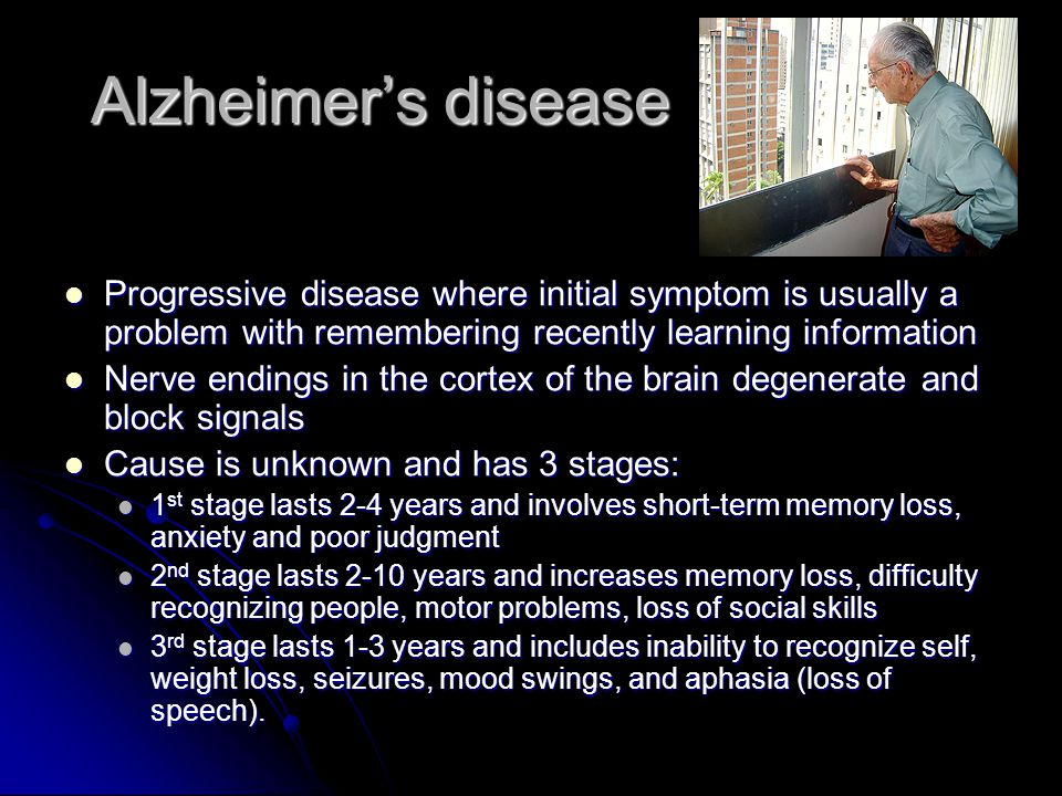 Alzheimer's disease Progressive disease where initial symptom is usually a problem with remembering recently learning information.
