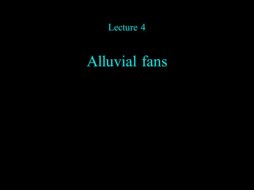 Lecture 4 Alluvial fans