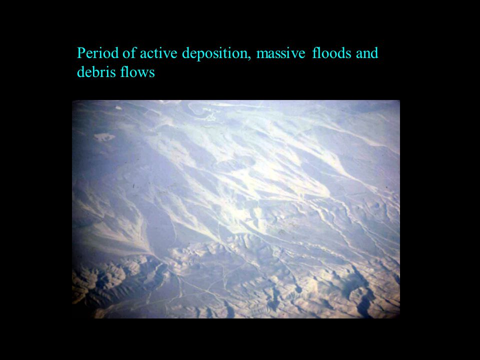 Period of active deposition, massive floods and debris flows