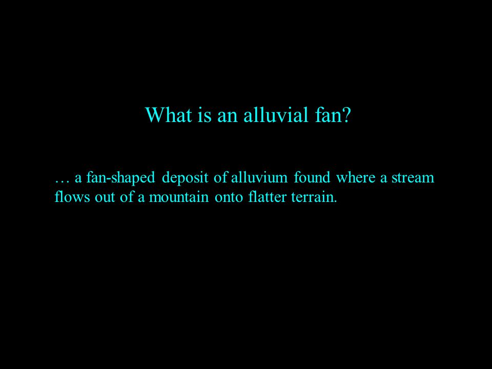 What is an alluvial fan.