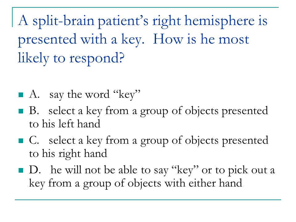 A split-brain patient's right hemisphere is presented with a key