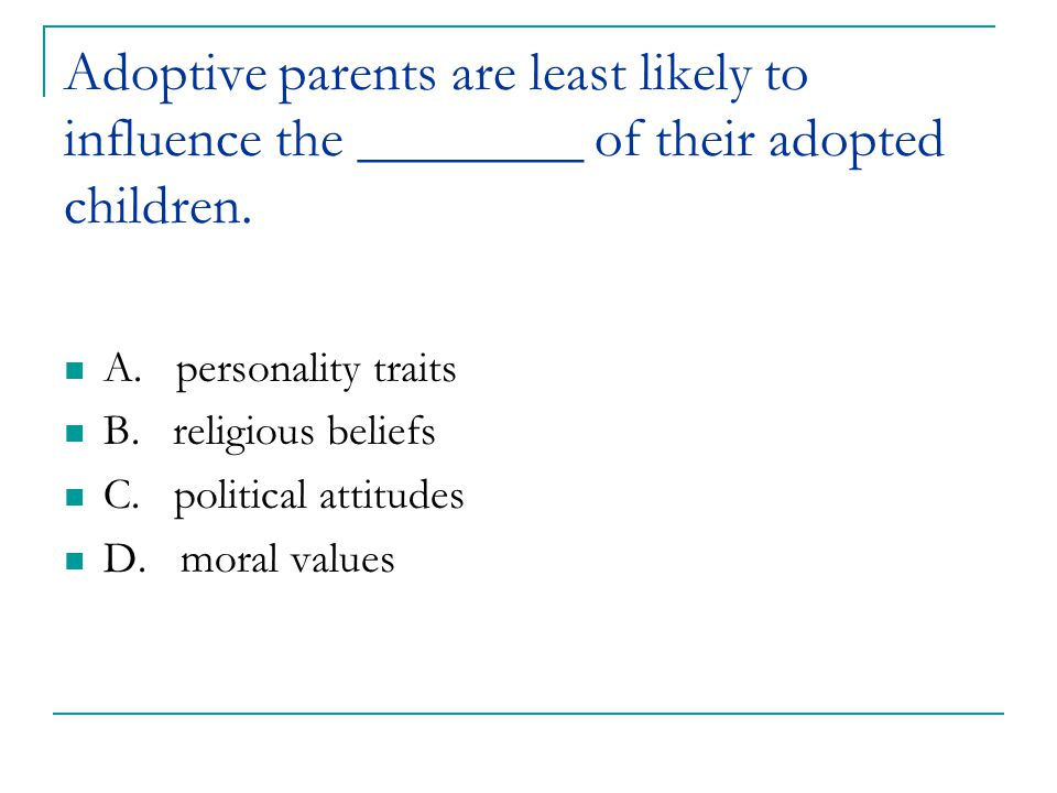 Adoptive parents are least likely to influence the ________ of their adopted children.