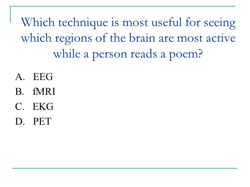 Which technique is most useful for seeing which regions of the brain are most active while a person reads a poem