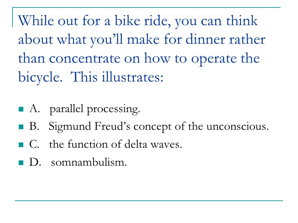 While out for a bike ride, you can think about what you'll make for dinner rather than concentrate on how to operate the bicycle. This illustrates: