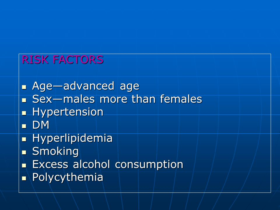 RISK FACTORS Age—advanced age. Sex—males more than females. Hypertension. DM. Hyperlipidemia. Smoking.