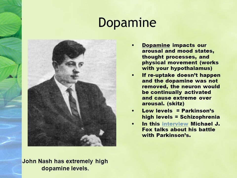 John Nash has extremely high dopamine levels.