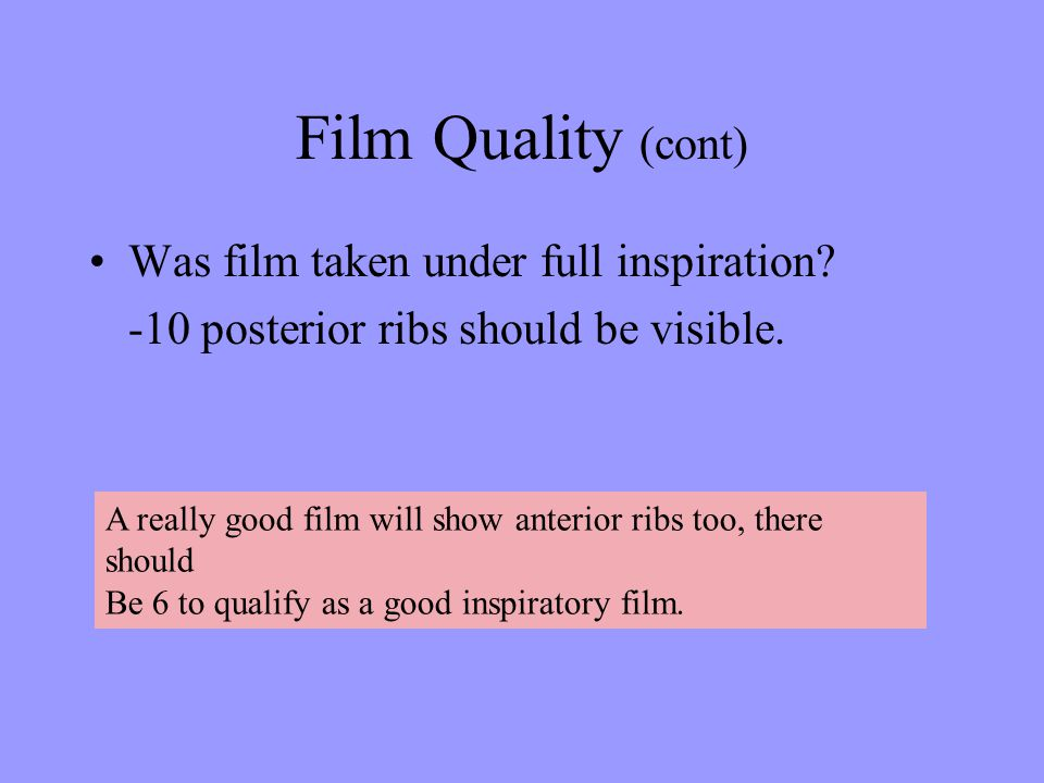 Film Quality (cont) Was film taken under full inspiration
