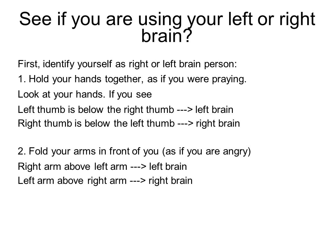 See if you are using your left or right brain