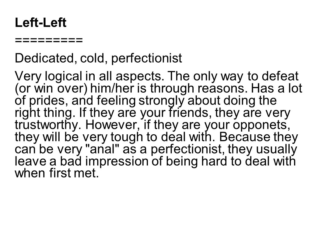 Left-Left ========= Dedicated, cold, perfectionist.