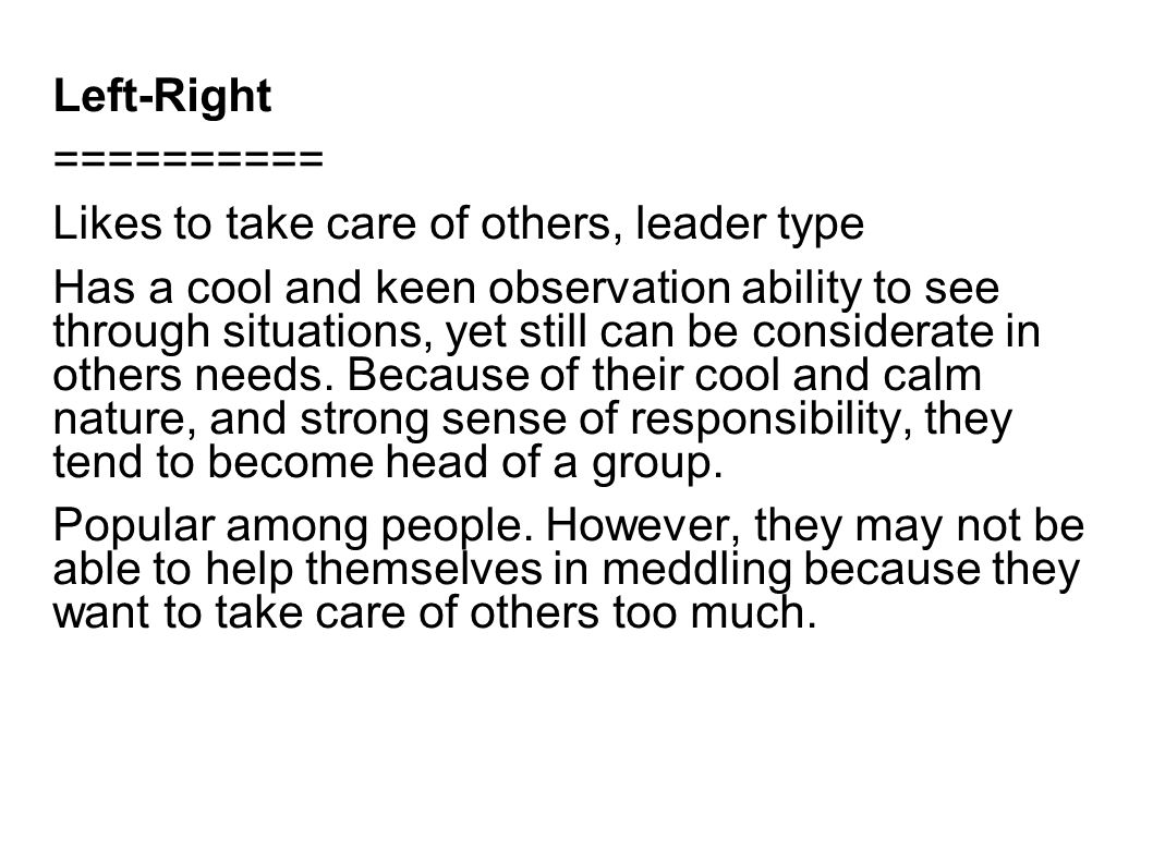 Left-Right ========== Likes to take care of others, leader type.