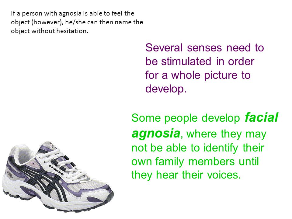 If a person with agnosia is able to feel the object (however), he/she can then name the object without hesitation.