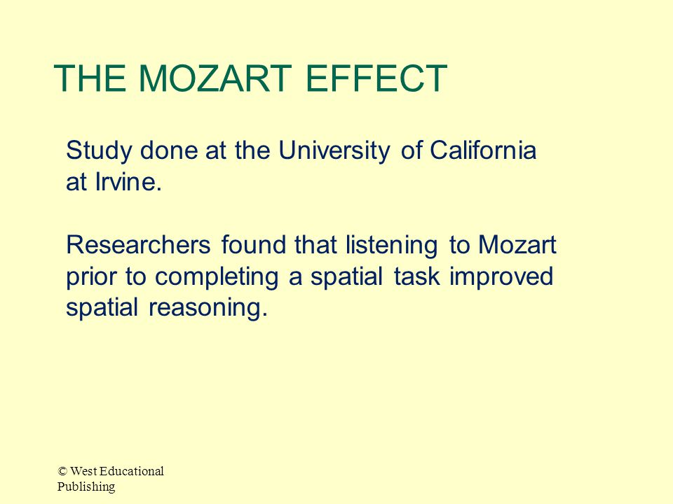 THE MOZART EFFECT Study done at the University of California at Irvine.