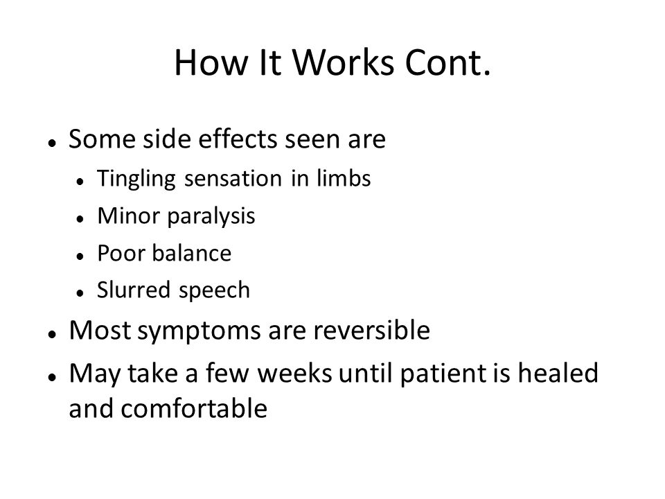 How It Works Cont. Some side effects seen are
