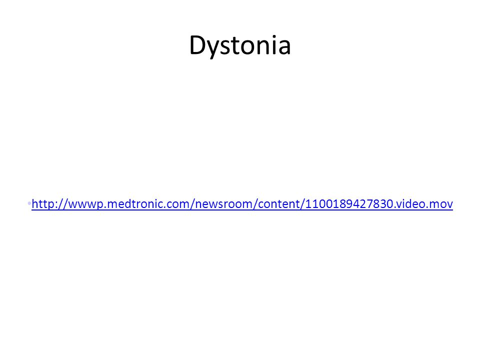 Dystonia http://wwwp.medtronic.com/newsroom/content/1100189427830.video.mov