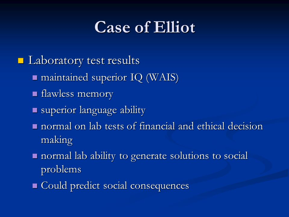 Case of Elliot Laboratory test results maintained superior IQ (WAIS)