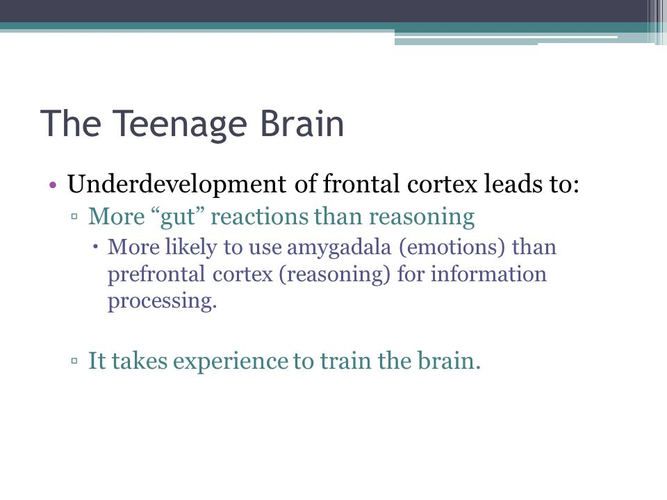 The Teenage Brain Underdevelopment of frontal cortex leads to: