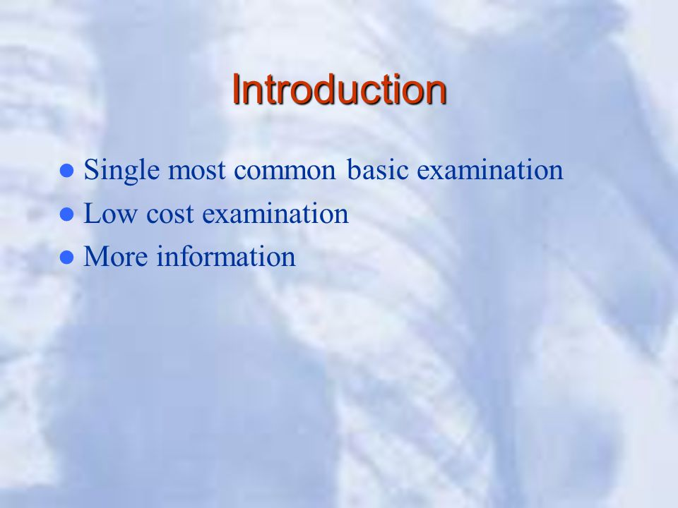 Introduction Single most common basic examination Low cost examination