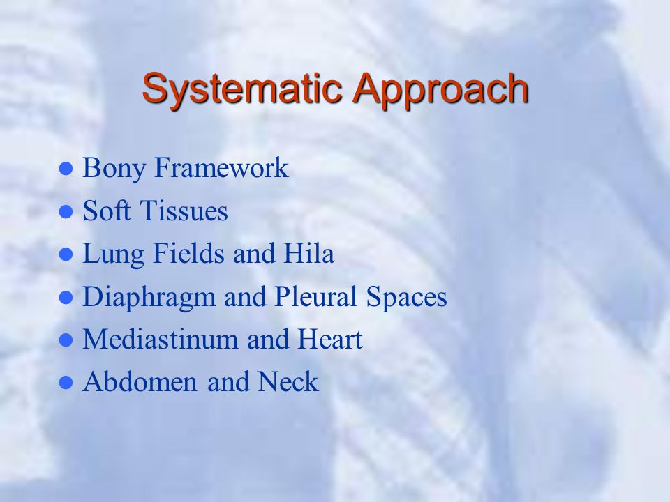 Systematic Approach Bony Framework Soft Tissues Lung Fields and Hila