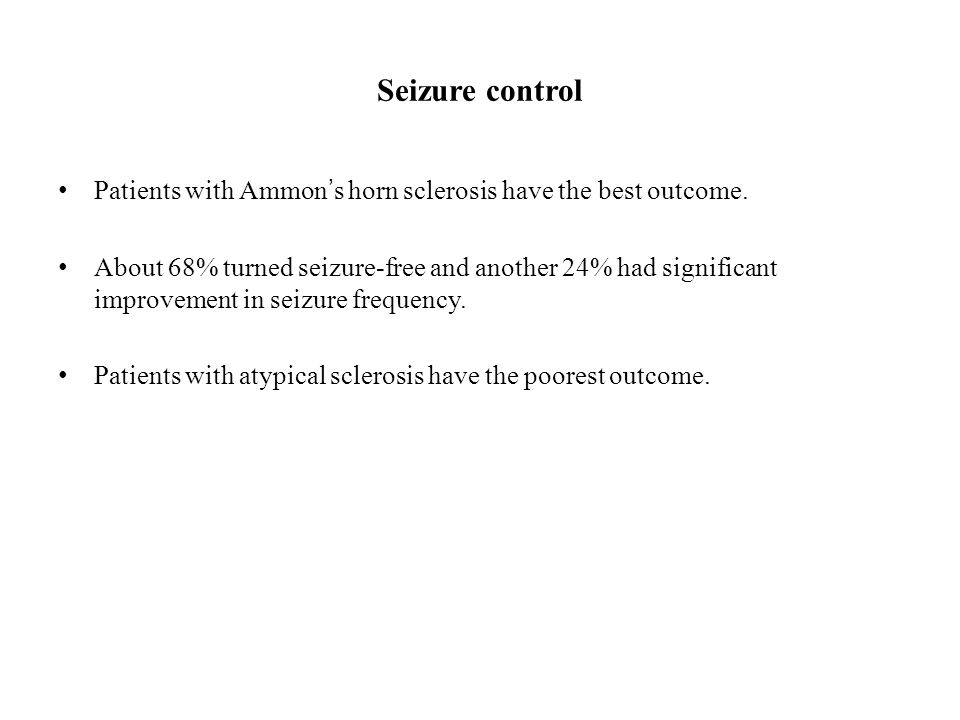 Seizure control Patients with Ammon's horn sclerosis have the best outcome.