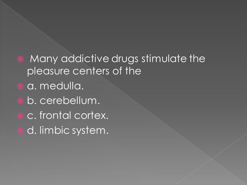 Many addictive drugs stimulate the pleasure centers of the