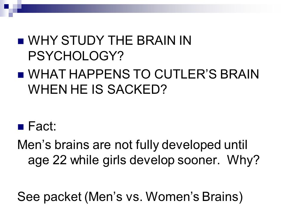 WHY STUDY THE BRAIN IN PSYCHOLOGY