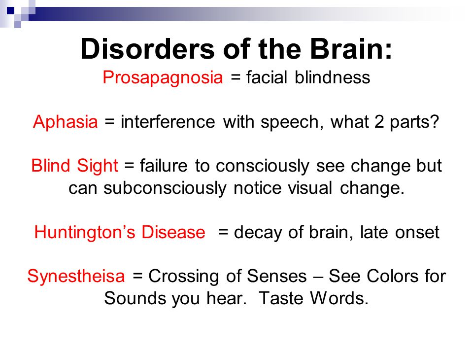 Disorders of the Brain: Prosapagnosia = facial blindness Aphasia = interference with speech, what 2 parts.