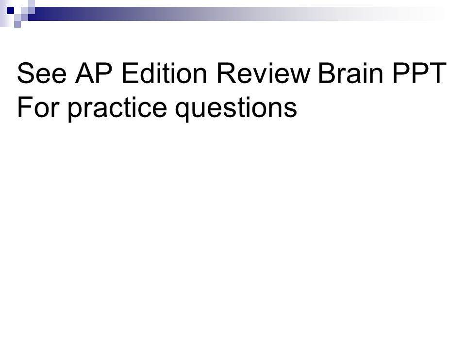 See AP Edition Review Brain PPT For practice questions