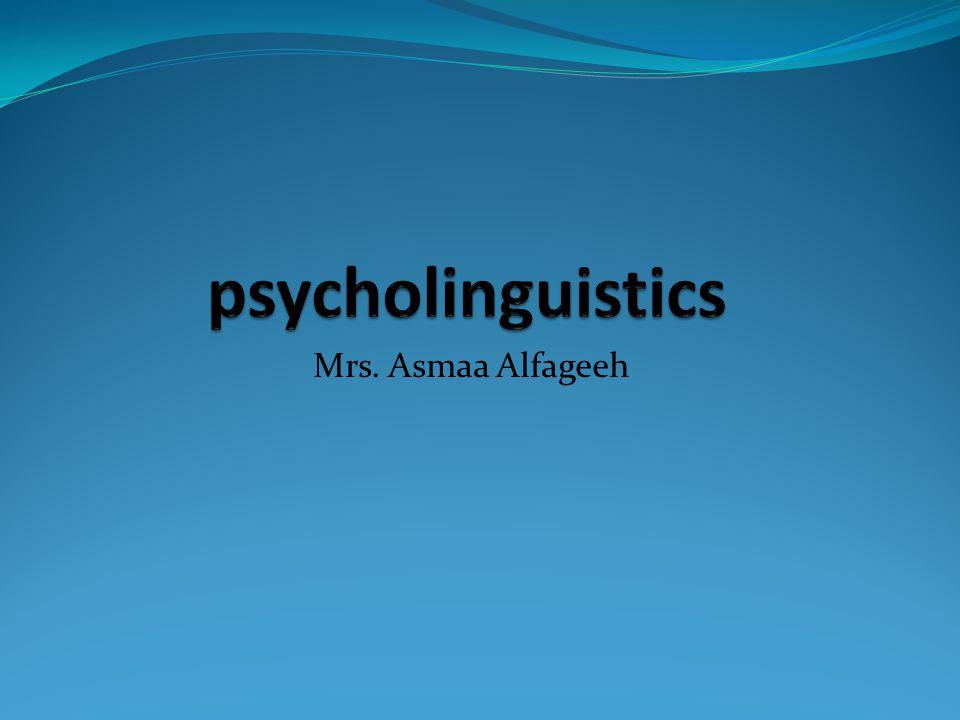 psycholinguistics Mrs. Asmaa Alfageeh
